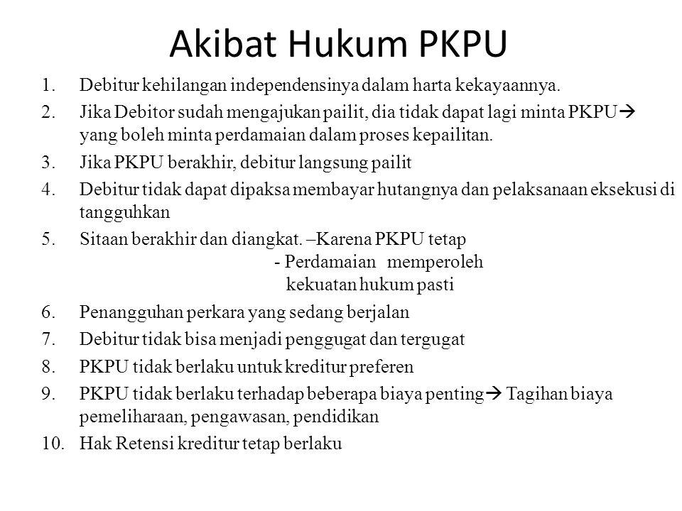 Akibat Hukum PKPU 1.Debitur kehilangan independensinya dalam harta kekayaannya. 2.Jika Debitor sudah mengajukan pailit, dia tidak dapat lagi minta PKP