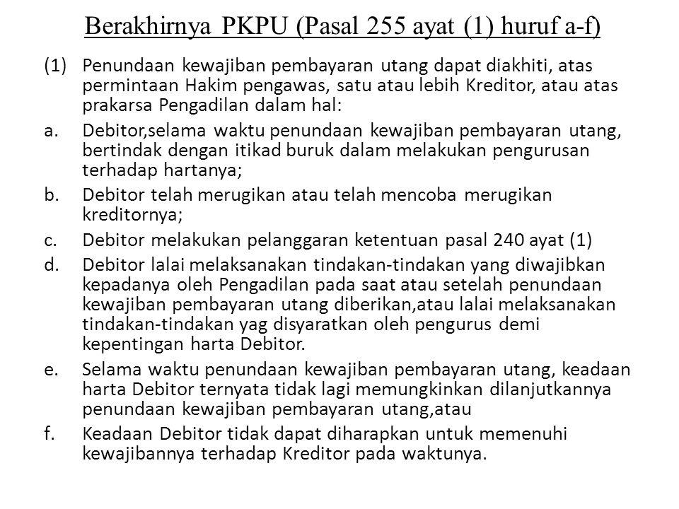Berakhirnya PKPU (Pasal 255 ayat (1) huruf a-f) (1)Penundaan kewajiban pembayaran utang dapat diakhiti, atas permintaan Hakim pengawas, satu atau lebi