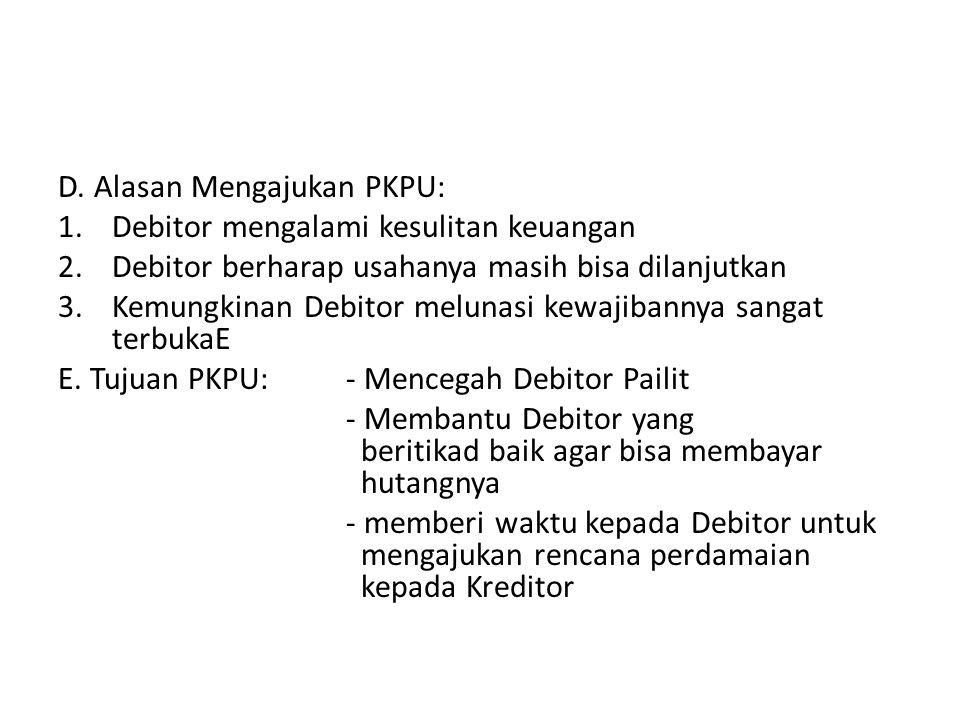 D. Alasan Mengajukan PKPU: 1.Debitor mengalami kesulitan keuangan 2.Debitor berharap usahanya masih bisa dilanjutkan 3.Kemungkinan Debitor melunasi ke