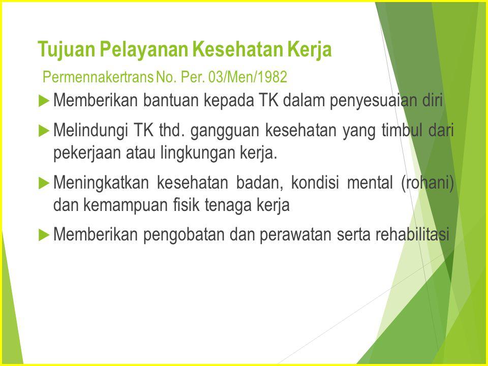 Tujuan Pelayanan Kesehatan Kerja Permennakertrans No. Per. 03/Men/1982  Memberikan bantuan kepada TK dalam penyesuaian diri  Melindungi TK thd. gang