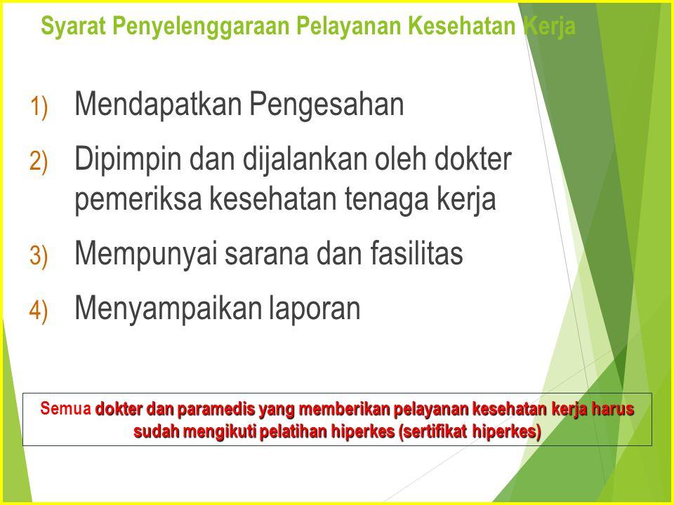 Syarat Penyelenggaraan Pelayanan Kesehatan Kerja 1) Mendapatkan Pengesahan 2) Dipimpin dan dijalankan oleh dokter pemeriksa kesehatan tenaga kerja 3)