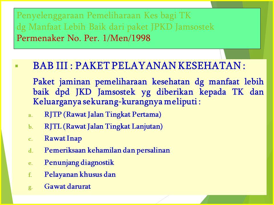 Penyelenggaraan Pemeliharaan Kes bagi TK dg Manfaat Lebih Baik dari paket JPKD Jamsostek Permenaker No. Per. 1/Men/1998  BAB III : PAKET PELAYANAN KE