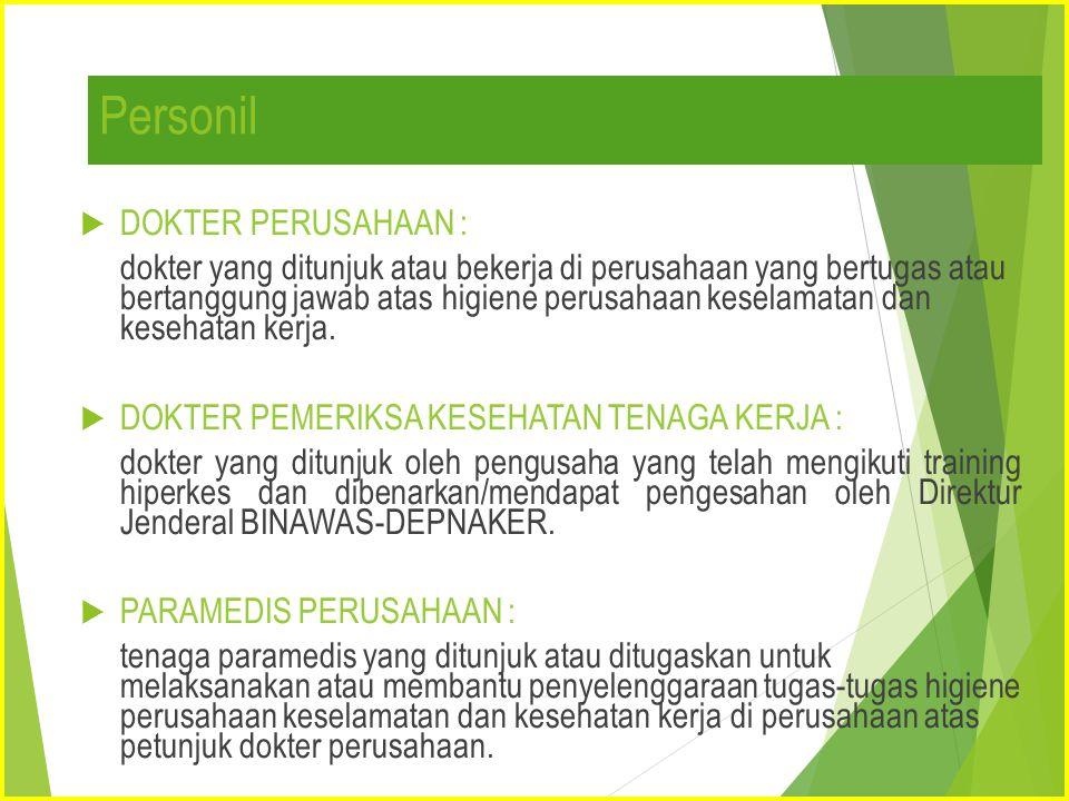 Personil  DOKTER PERUSAHAAN : dokter yang ditunjuk atau bekerja di perusahaan yang bertugas atau bertanggung jawab atas higiene perusahaan keselamata