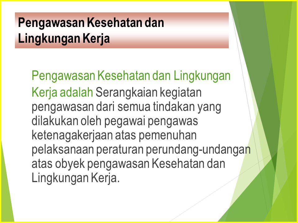 Pengawasan Kesehatan dan Lingkungan Kerja Pengawasan Kesehatan dan Lingkungan Kerja adalah Serangkaian kegiatan pengawasan dari semua tindakan yang di