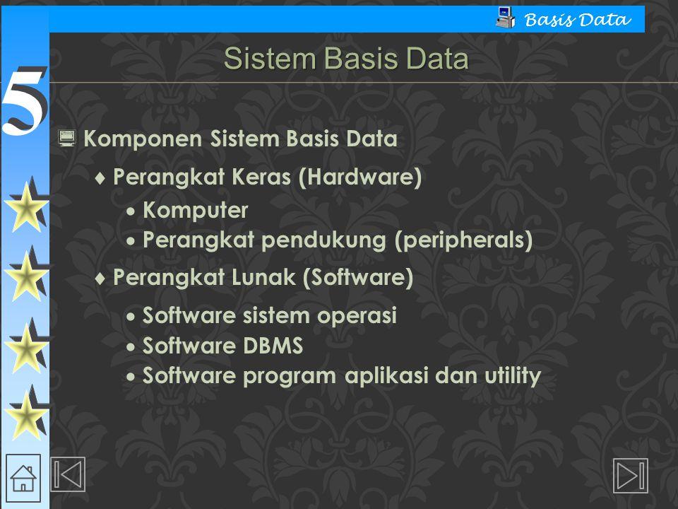 5 5 Basis Data  Komponen Sistem Basis Data  Perangkat Keras (Hardware)  Komputer  Perangkat pendukung (peripherals)  Perangkat Lunak (Software)  Software sistem operasi  Software DBMS  Software program aplikasi dan utility Sistem Basis Data