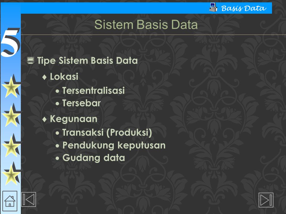 5 5 Basis Data  Tipe Sistem Basis Data  Lokasi  Tersentralisasi  Tersebar  Kegunaan  Transaksi (Produksi)  Pendukung keputusan  Gudang data Sistem Basis Data