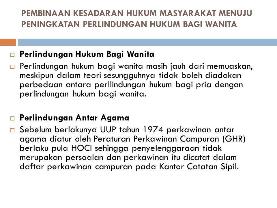 PEMBINAAN KESADARAN HUKUM MASYARAKAT MENUJU PENINGKATAN PERLINDUNGAN HUKUM BAGI WANITA  Perlindungan Hukum Bagi Wanita  Perlindungan hukum bagi wani