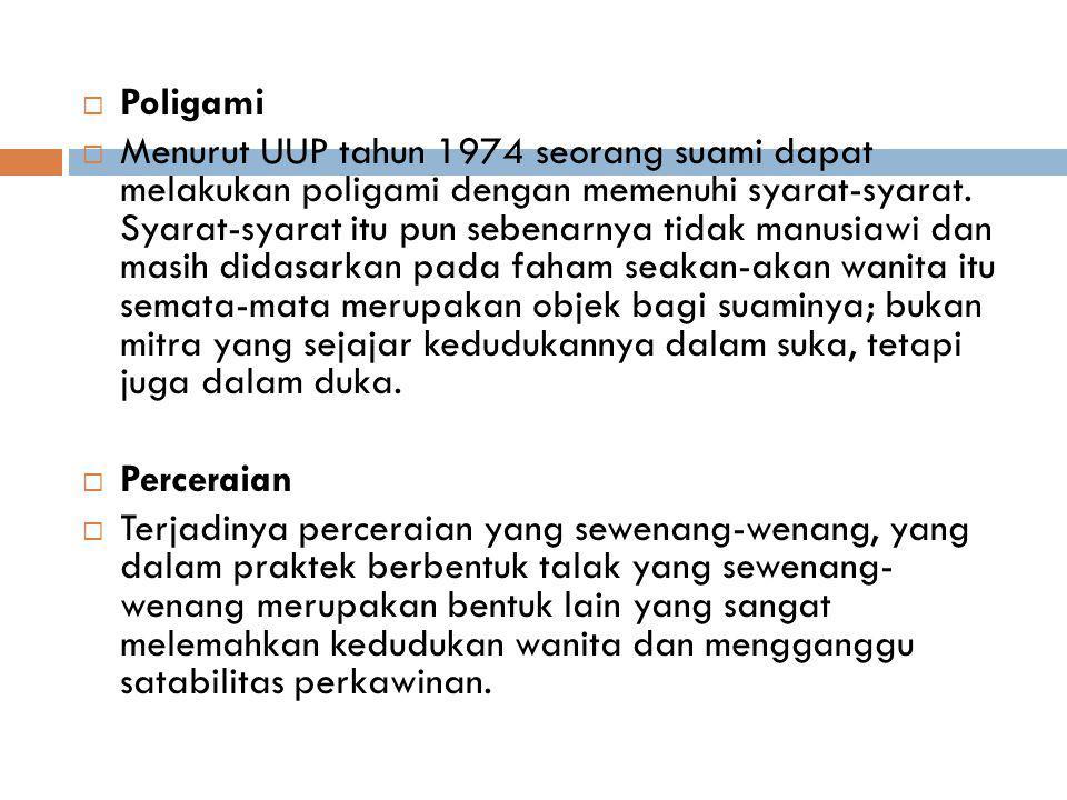  Poligami  Menurut UUP tahun 1974 seorang suami dapat melakukan poligami dengan memenuhi syarat-syarat. Syarat-syarat itu pun sebenarnya tidak manus