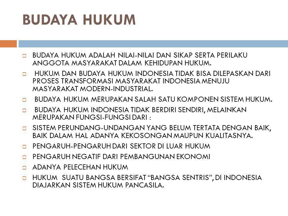 BUDAYA HUKUM  BUDAYA HUKUM ADALAH NILAI-NILAI DAN SIKAP SERTA PERILAKU ANGGOTA MASYARAKAT DALAM KEHIDUPAN HUKUM.  HUKUM DAN BUDAYA HUKUM INDONESIA T