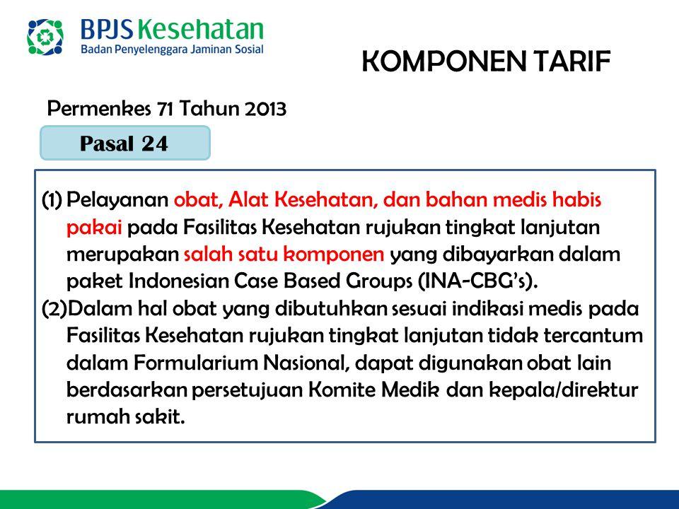 KOMPONEN TARIF Pasal 24 (1)Pelayanan obat, Alat Kesehatan, dan bahan medis habis pakai pada Fasilitas Kesehatan rujukan tingkat lanjutan merupakan salah satu komponen yang dibayarkan dalam paket Indonesian Case Based Groups (INA-CBG's).