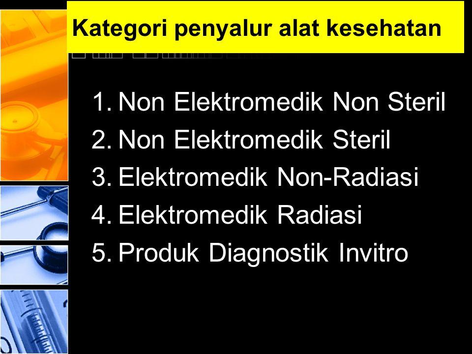Kategori penyalur alat kesehatan 1.Non Elektromedik Non Steril 2.Non Elektromedik Steril 3.Elektromedik Non-Radiasi 4.Elektromedik Radiasi 5.Produk Di