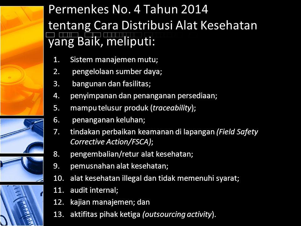 Permenkes No. 4 Tahun 2014 tentang Cara Distribusi Alat Kesehatan yang Baik, meliputi: 1.Sistem manajemen mutu; 2. pengelolaan sumber daya; 3. banguna