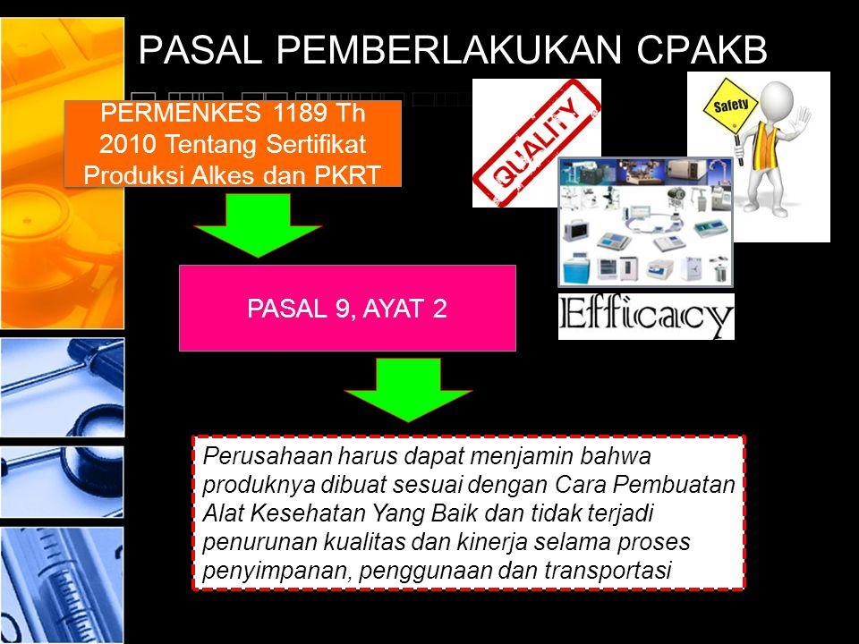 PASAL PEMBERLAKUKAN CPAKB PERMENKES 1189 Th 2010 Tentang Sertifikat Produksi Alkes dan PKRT PASAL 9, AYAT 2 Perusahaan harus dapat menjamin bahwa prod