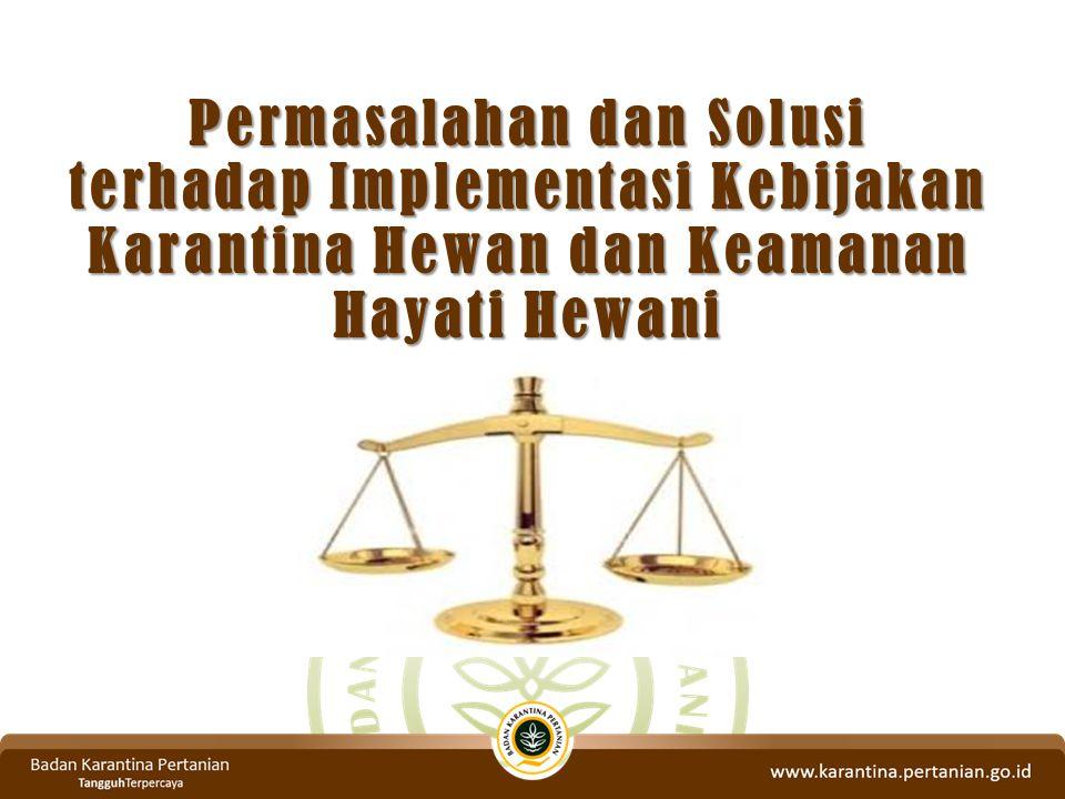 Permasalahan dan Solusi terhadap Implementasi Kebijakan Karantina Hewan dan Keamanan Hayati Hewani