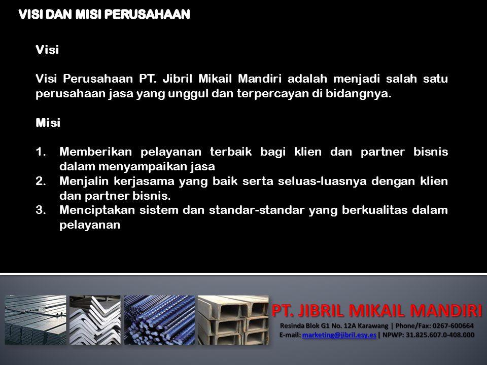 Visi Visi Perusahaan PT. Jibril Mikail Mandiri adalah menjadi salah satu perusahaan jasa yang unggul dan terpercayan di bidangnya. Misi 1.Memberikan p