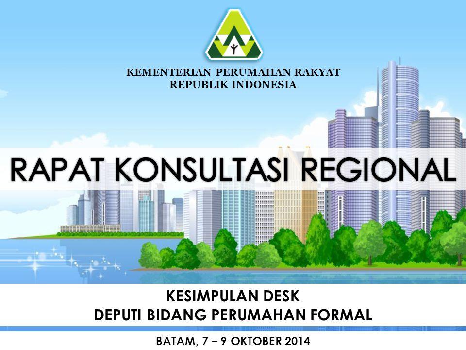 KESIMPULAN DESK DEPUTI BIDANG PERUMAHAN FORMAL KEMENTERIAN PERUMAHAN RAKYAT REPUBLIK INDONESIA BATAM, 7 – 9 OKTOBER 2014