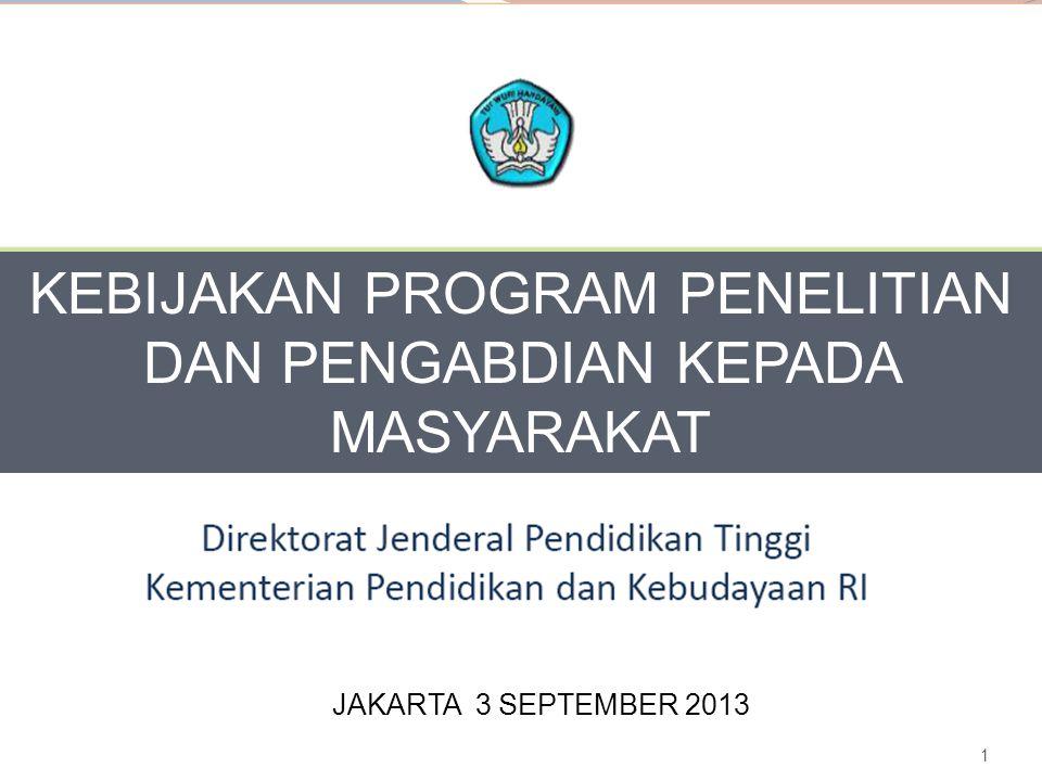 1 JAKARTA 3 SEPTEMBER 2013 KEBIJAKAN PROGRAM PENELITIAN DAN PENGABDIAN KEPADA MASYARAKAT