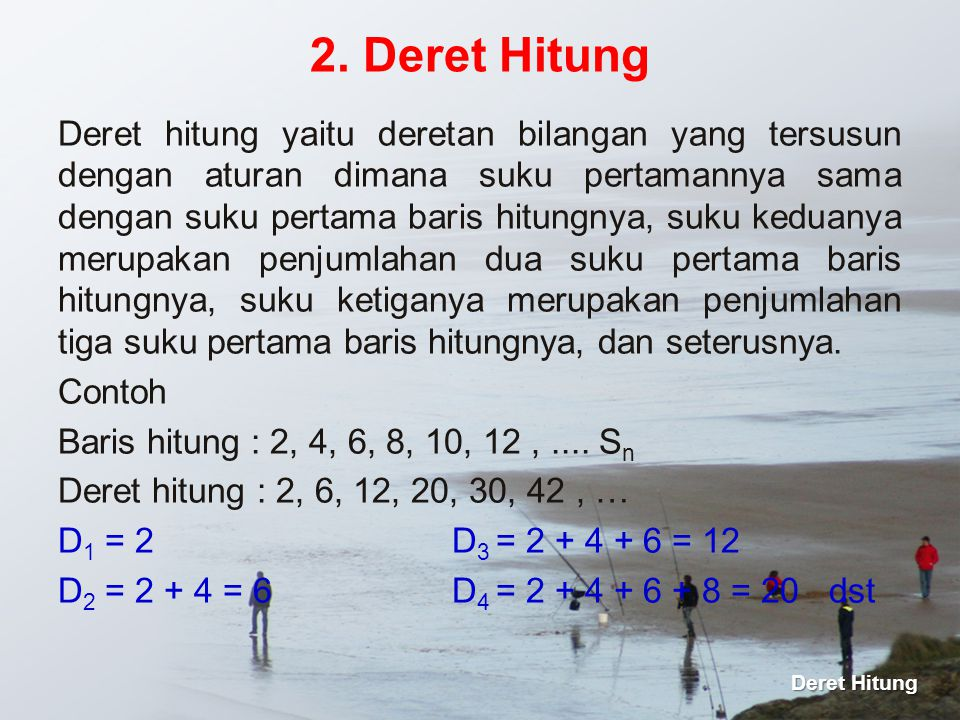 Deret hitung yaitu deretan bilangan yang tersusun dengan aturan dimana suku pertamannya sama dengan suku pertama baris hitungnya, suku keduanya merupa