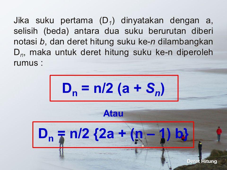 Jika suku pertama (D 1 ) dinyatakan dengan a, selisih (beda) antara dua suku berurutan diberi notasi b, dan deret hitung suku ke-n dilambangkan D n, m