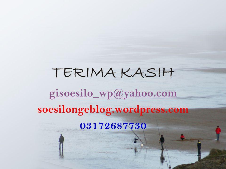 TERIMA KASIH gisoesilo_wp@yahoo.com soesilongeblog.wordpress.com 03172687730