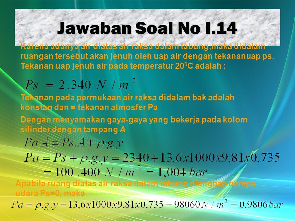 Jawaban Soal No I.14 Tekanan pada permukaan air raksa didalam bak adalah konstan dan = tekanan atmosfer Pa Karena adanya air diatas air raksa dalam ta
