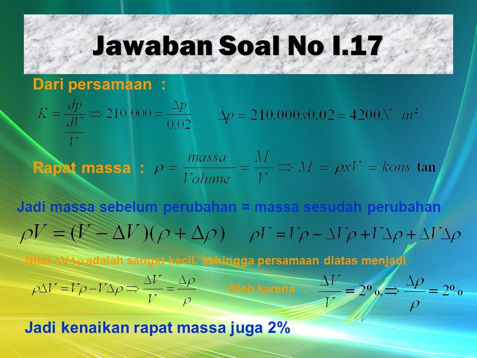 Jawaban Soal No I.17 Dari persamaan : Nilai  V  adalah sangat kecil, sehingga persamaan diatas menjadi Rapat massa : Jadi massa sebelum perubahan =