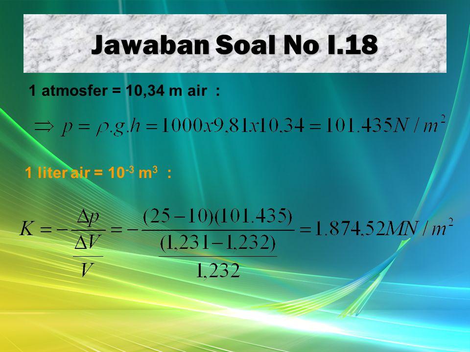 Jawaban Soal No I.18 1 atmosfer = 10,34 m air : 1 liter air = 10 -3 m 3 :
