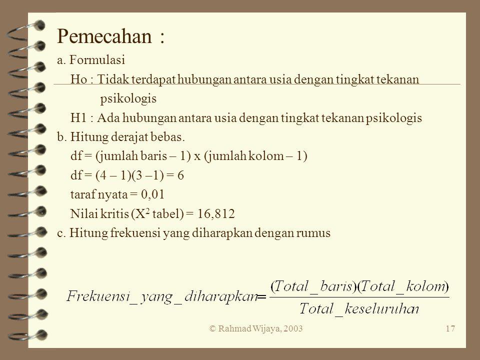 © Rahmad Wijaya, 200317 Pemecahan : a. Formulasi Ho : Tidak terdapat hubungan antara usia dengan tingkat tekanan psikologis H1 : Ada hubungan antara u