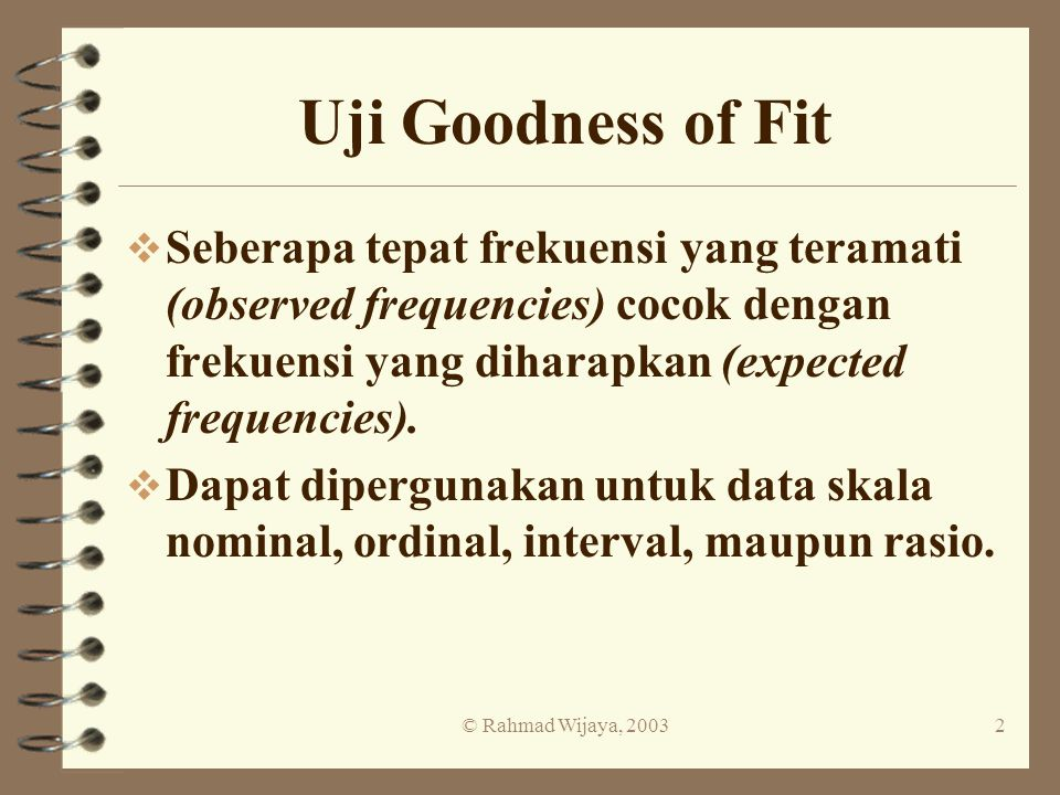© Rahmad Wijaya, 20032 Uji Goodness of Fit v Seberapa tepat frekuensi yang teramati (observed frequencies) cocok dengan frekuensi yang diharapkan (exp