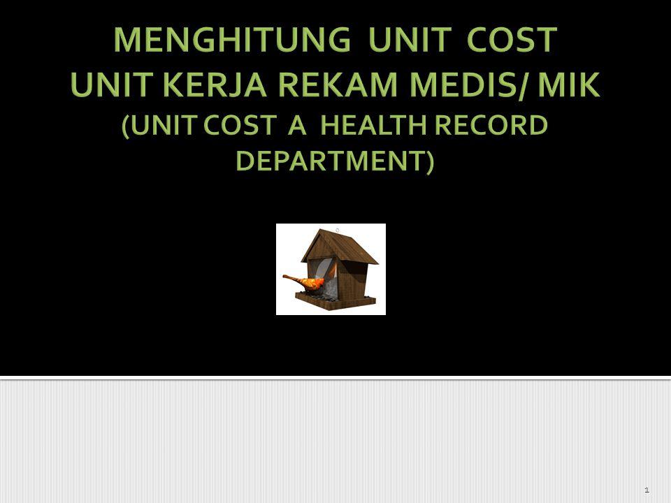  Unit Cost ==biaya per unit produksi atau biaya dari setiap pelayanan di RS  Menurut Hansen& Mowen (2005) : Pembagian antara total cost yang dibutuhkan dengan jumlah unit produk/jasa yang dihasilkan.
