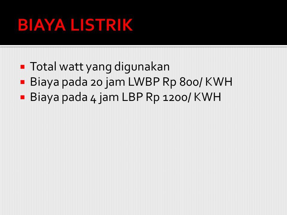  Total watt yang digunakan  Biaya pada 20 jam LWBP Rp 800/ KWH  Biaya pada 4 jam LBP Rp 1200/ KWH