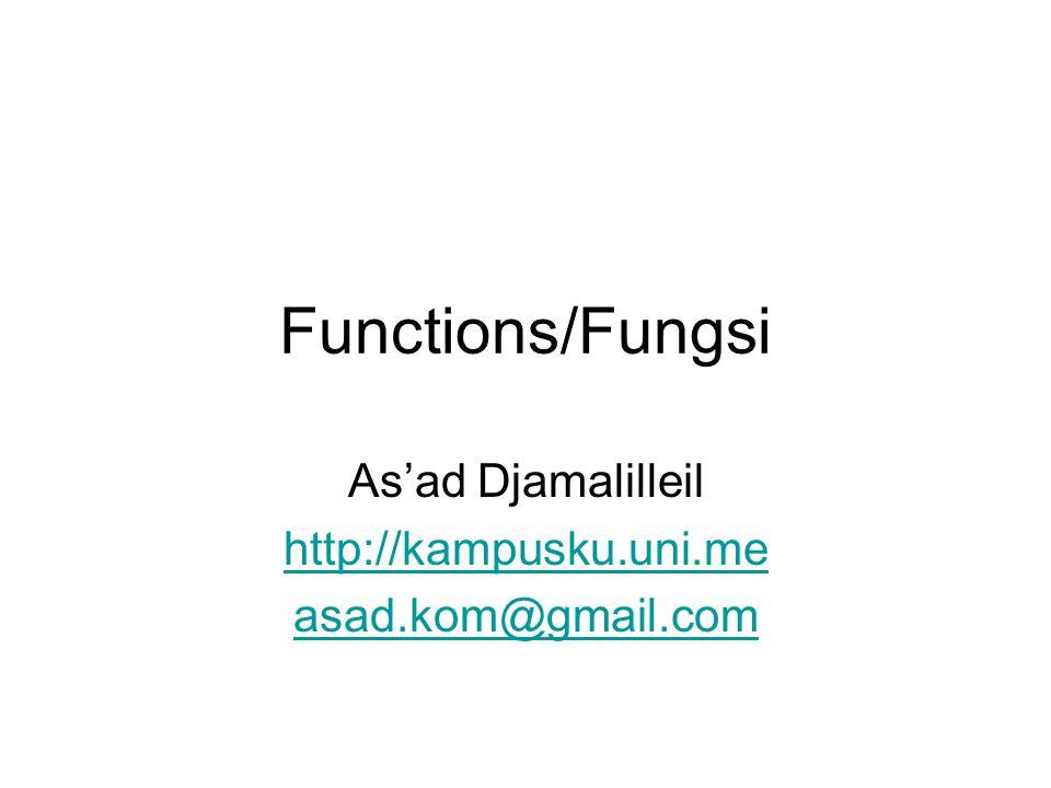 Definisi Fungsi Sebuah fungsi dapat didefinisikan menggunakan sintaks seperti berikut: function anu($arg1, $arg2,..., $argN){ echo Contoh fungsi.\n ; return $nilaibalik; }