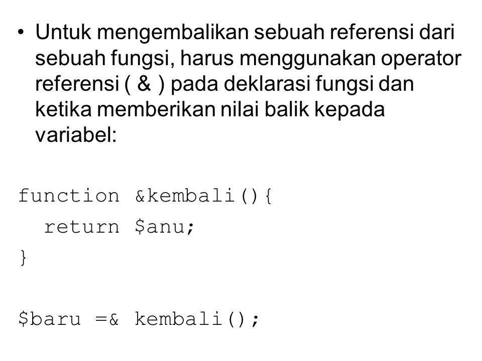 Untuk mengembalikan sebuah referensi dari sebuah fungsi, harus menggunakan operator referensi ( & ) pada deklarasi fungsi dan ketika memberikan nilai balik kepada variabel: function &kembali(){ return $anu; } $baru =& kembali();