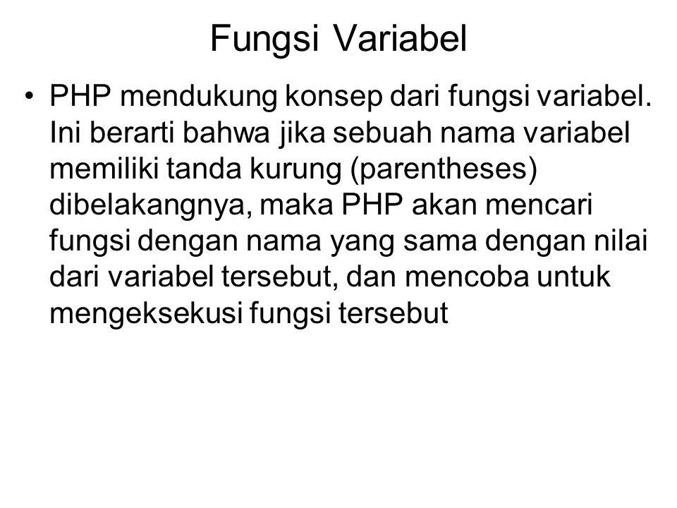 Fungsi Variabel PHP mendukung konsep dari fungsi variabel.