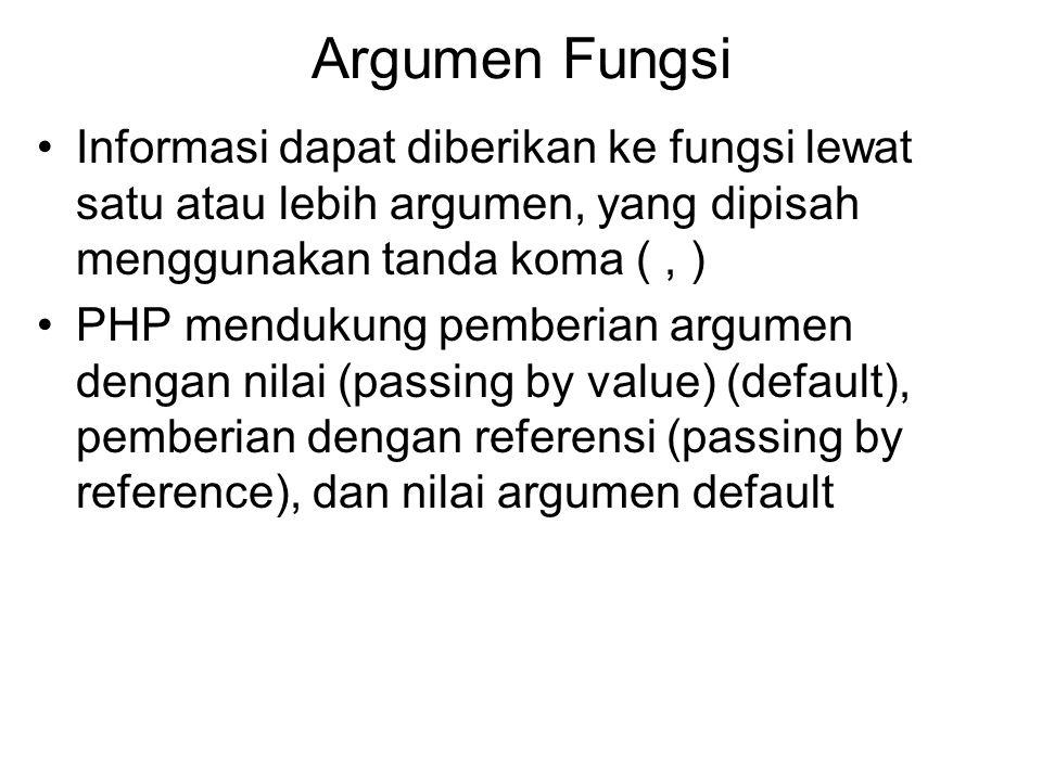 Argumen Fungsi Informasi dapat diberikan ke fungsi lewat satu atau lebih argumen, yang dipisah menggunakan tanda koma (, ) PHP mendukung pemberian argumen dengan nilai (passing by value) (default), pemberian dengan referensi (passing by reference), dan nilai argumen default