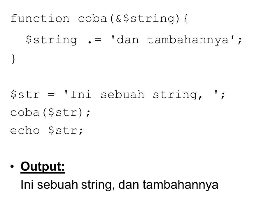 function coba(&$string){ $string. = 'dan tambahannya'; } $str = 'Ini sebuah string, '; coba($str); echo $str; Output: Ini sebuah string, dan tambahann