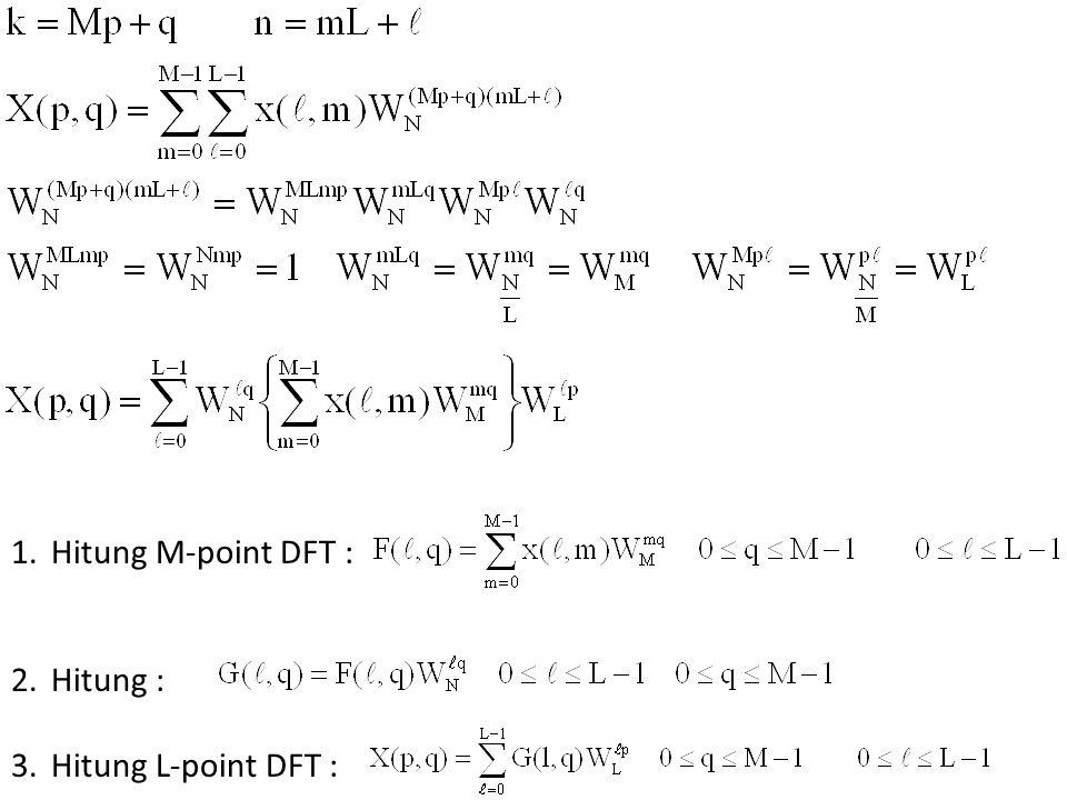 1.Hitung M-point DFT : 2.Hitung : 3.Hitung L-point DFT :