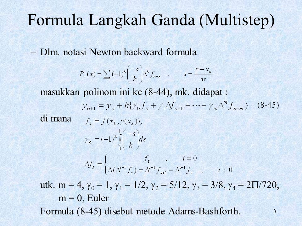 3 Formula Langkah Ganda (Multistep) –Dlm. notasi Newton backward formula masukkan polinom ini ke (8-44), mk. didapat : di mana utk. m = 4,  0 = 1, 