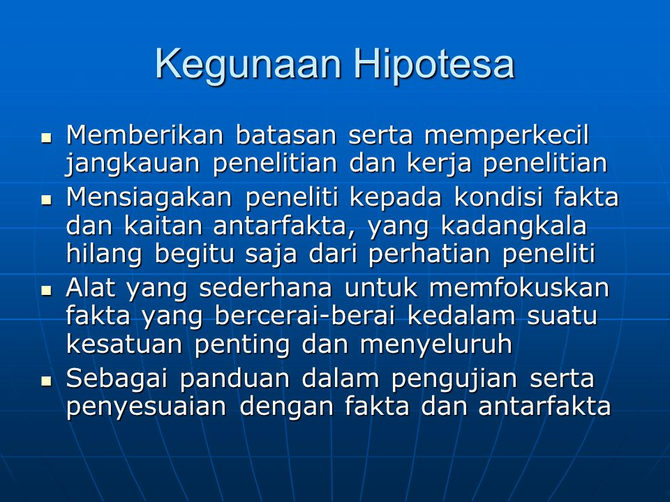 Kegunaan Hipotesa Memberikan batasan serta memperkecil jangkauan penelitian dan kerja penelitian Memberikan batasan serta memperkecil jangkauan peneli