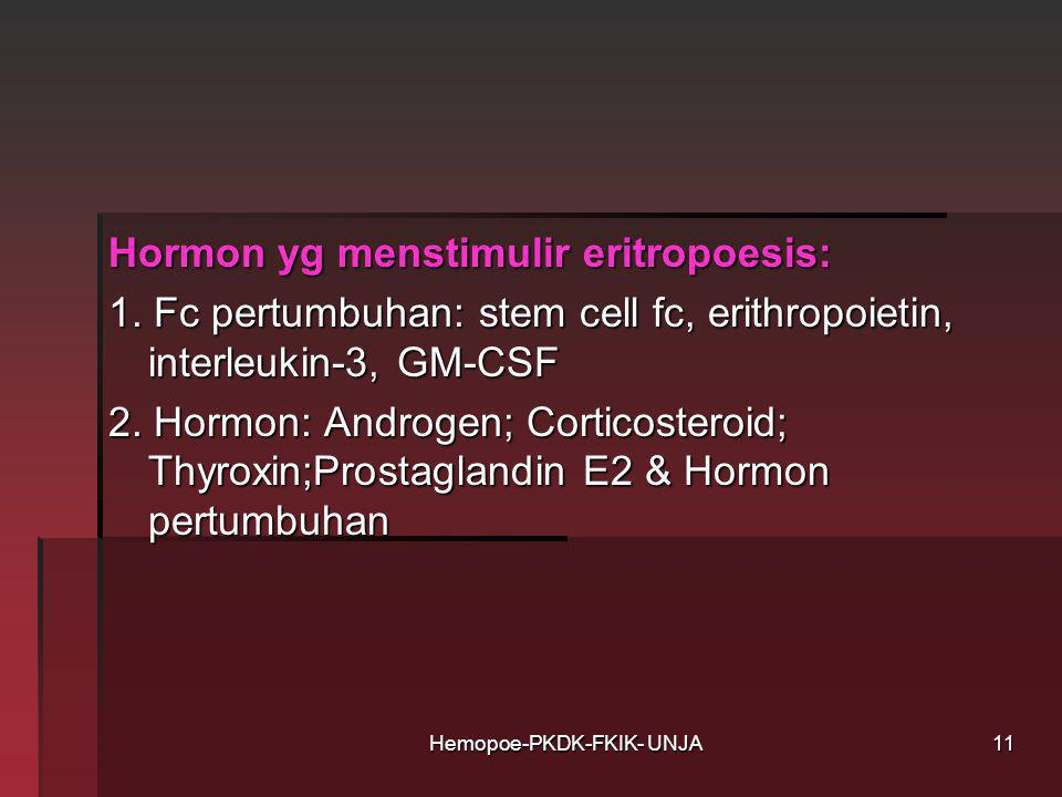 Hormon yg menstimulir eritropoesis: 1. Fc pertumbuhan: stem cell fc, erithropoietin, interleukin-3, GM-CSF 2. Hormon: Androgen; Corticosteroid; Thyrox