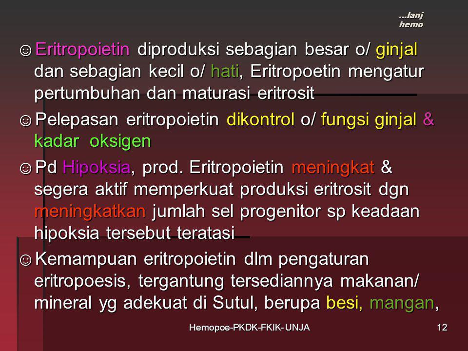 Hemopoe-PKDK-FKIK- UNJA ☺Eritropoietin diproduksi sebagian besar o/ ginjal dan sebagian kecil o/ hati, Eritropoetin mengatur pertumbuhan dan maturasi eritrosit ☺Pelepasan eritropoietin dikontrol o/ fungsi ginjal & kadar oksigen ☺Pd Hipoksia, prod.