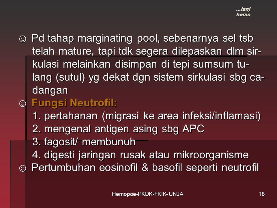 Hemopoe-PKDK-FKIK- UNJA ☺ Pd tahap marginating pool, sebenarnya sel tsb ☺ Pd tahap marginating pool, sebenarnya sel tsb telah mature, tapi tdk segera