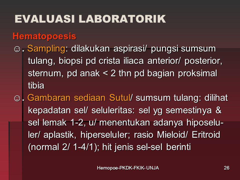Hemopoe-PKDK-FKIK- UNJA EVALUASI LABORATORIK Hematopoesis ☺. Sampling: dilakukan aspirasi/ pungsi sumsum tulang, biopsi pd crista iliaca anterior/ pos