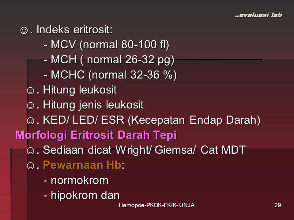 Hemopoe-PKDK-FKIK- UNJA..evaluasi lab ☺. Indeks eritrosit: ☺. Indeks eritrosit: - MCV (normal 80-100 fl) - MCV (normal 80-100 fl) - MCH ( normal 26-32