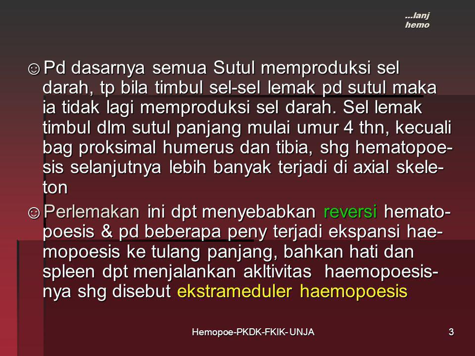 Hemopoe-PKDK-FKIK- UNJA …lanj hemo ☺Pd dasarnya semua Sutul memproduksi sel darah, tp bila timbul sel-sel lemak pd sutul maka ia tidak lagi memproduks