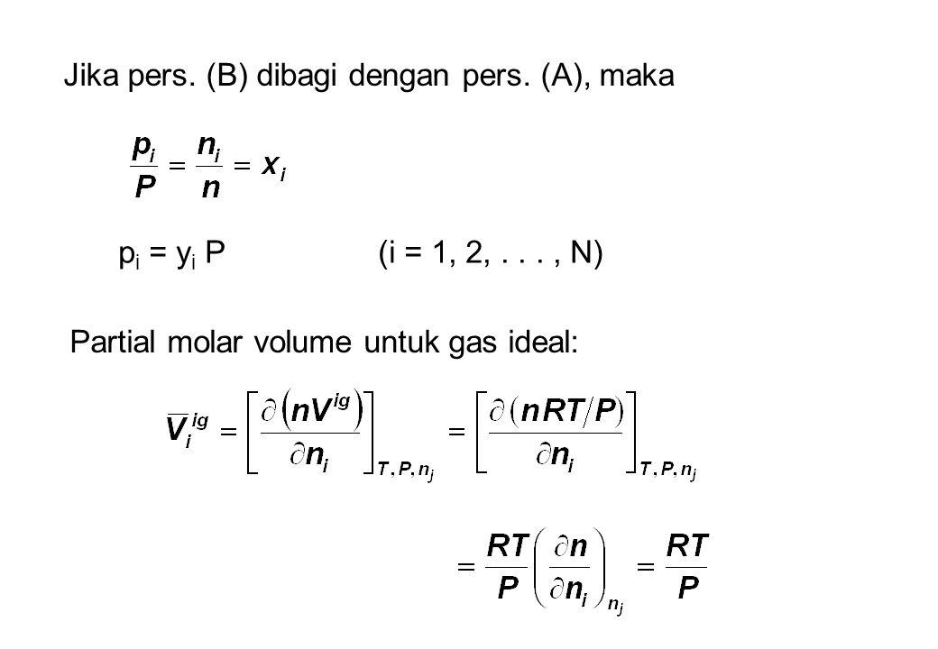 Jika pers. (B) dibagi dengan pers. (A), maka p i = y i P(i = 1, 2,..., N) Partial molar volume untuk gas ideal: