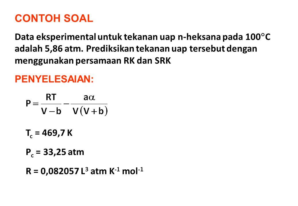 CONTOH SOAL Data eksperimental untuk tekanan uap n-heksana pada 100  C adalah 5,86 atm. Prediksikan tekanan uap tersebut dengan menggunakan persamaan