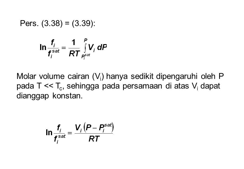Molar volume cairan (V i ) hanya sedikit dipengaruhi oleh P pada T << T c, sehingga pada persamaan di atas V i dapat dianggap konstan. Pers. (3.38) =
