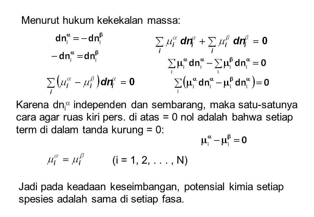 Untuk sistem yang terdiri dari lebih dari 2 fasa: (i = 1, 2,..., N) (3.6) Penurunan dengan cara yang sama menunjukkan bahwa pada keadaan keseimbangan, T dan P kedua fasa adalah sama.