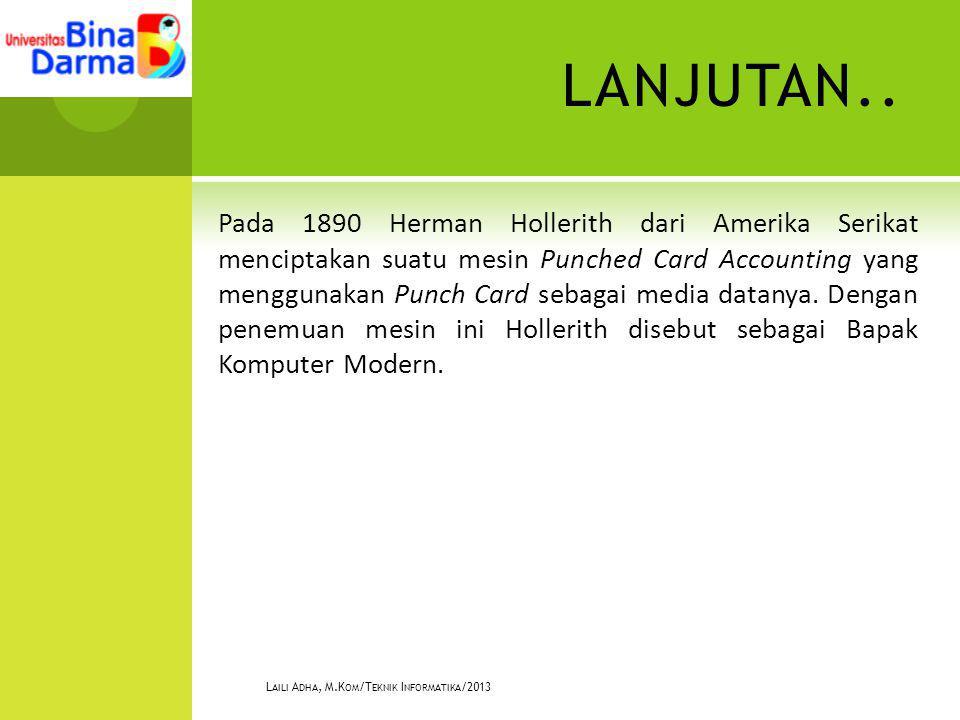 LANJUTAN.. Pada 1890 Herman Hollerith dari Amerika Serikat menciptakan suatu mesin Punched Card Accounting yang menggunakan Punch Card sebagai media d
